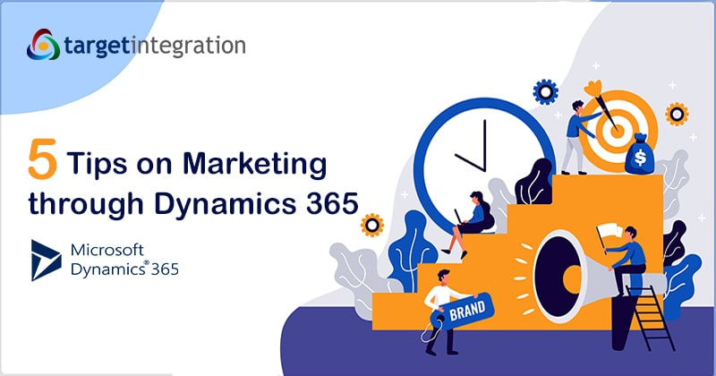 5 tips on marketing through Microsoft Dynamics 365